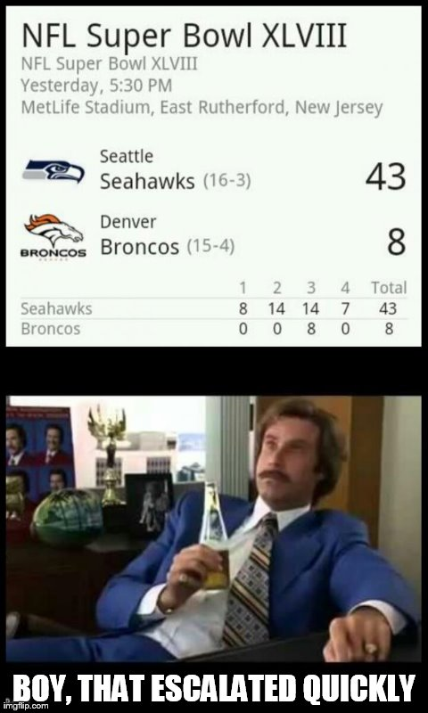 That really got out of hand fast. | BOY, THAT ESCALATED QUICKLY | image tagged in well that escalated quickly,superbowl | made w/ Imgflip meme maker