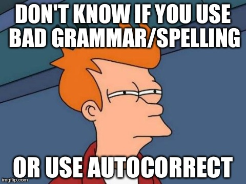 Futurama Fry Meme | DON'T KNOW IF YOU USE BAD GRAMMAR/SPELLING OR USE AUTOCORRECT | image tagged in memes,futurama fry | made w/ Imgflip meme maker
