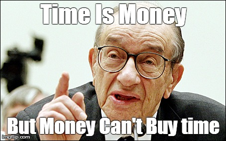 Time is money. but Money is not time | Time Is Money But Money Can't Buy time | image tagged in memes,alan greenspan | made w/ Imgflip meme maker