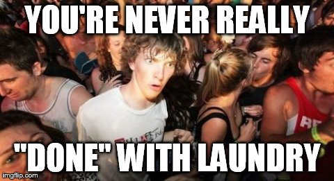 "Sudden Clarity Clarence Meme | YOU'RE NEVER REALLY ""DONE"" WITH LAUNDRY 