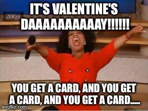 Oprah You Get A Meme | ITu0027S VALENTINEu0027S DAAAAAAAAAAY!!!!!! YOU