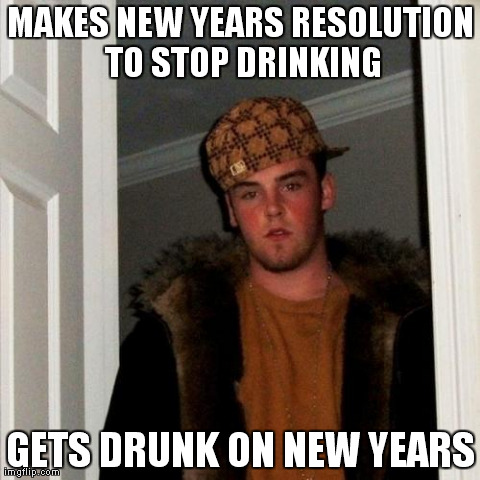 Scumbag Steve/New Years Resolution | MAKES NEW YEARS RESOLUTION TO STOP DRINKING GETS DRUNK ON NEW YEARS | image tagged in memes,scumbag steve,funny,meme,new years resolution,drinking | made w/ Imgflip meme maker