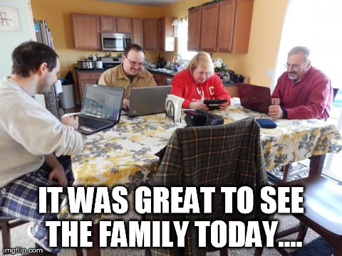 IT WAS GREAT TO SEE THE FAMILY TODAY.... | image tagged in family visit | made w/ Imgflip meme maker