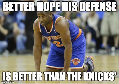 BETTER HOPE HIS DEFENSE IS BETTER THAN THE KNICKS' | image tagged in feltonknees | made w/ Imgflip meme maker