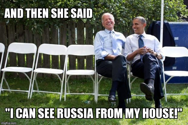 "AND THEN SHE SAID ""I CAN SEE RUSSIA FROM MY HOUSE!"" 