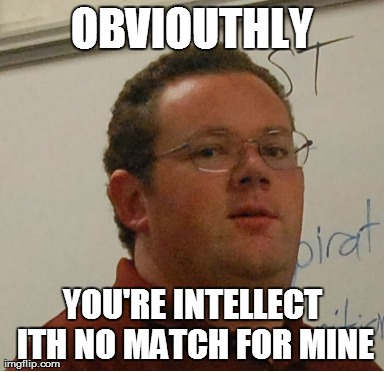 Mr Black Knows Everything | OBVIOUTHLY YOU'RE INTELLECT ITH NO MATCH FOR MINE | image tagged in memes,mr black knows everything | made w/ Imgflip meme maker