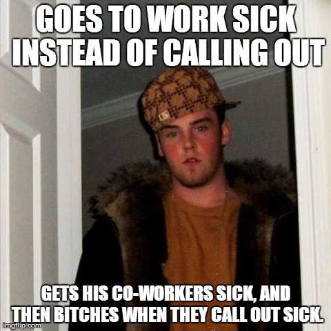 Delightful Scumbag Steve Meme | GOES TO WORK SICK INSTEAD OF CALLING OUT GETS HIS CO  Amazing Design
