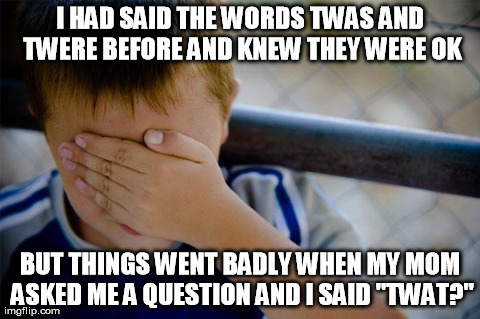"confession kid Meme | I HAD SAID THE WORDS TWAS AND TWERE BEFORE AND KNEW THEY WERE OK BUT THINGS WENT BADLY WHEN MY MOM ASKED ME A QUESTION AND I SAID ""TWAT?"" 