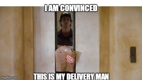 I AM CONVINCED THIS IS MY DELIVERY MAN | image tagged in funny,jim carrey,ace ventura | made w/ Imgflip meme maker