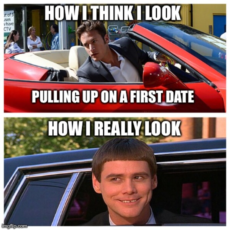 HOW I THINK I LOOK  HOW I REALLY LOOK PULLING UP ON A FIRST DATE | image tagged in funny,jim carrey,how i think i look | made w/ Imgflip meme maker