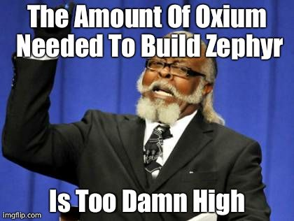I think all Warframe players can agree | The Amount Of Oxium Needed To Build Zephyr Is Too Damn High | image tagged in memes,too damn high,warframe | made w/ Imgflip meme maker
