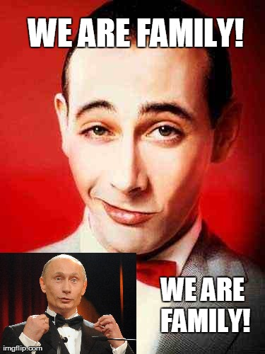 PeeWee Herman's long lost brother | WE ARE FAMILY! WE ARE FAMILY! | image tagged in funny,memes,vladimir putin,peewee herman,political,humor | made w/ Imgflip meme maker