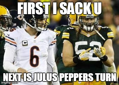 Packers | FIRST I SACK U NEXT IS JULUS PEPPERS TURN | image tagged in memes,packers | made w/ Imgflip meme maker