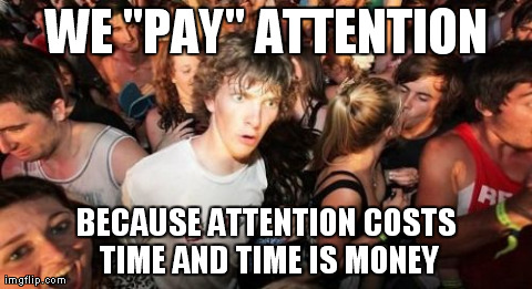"Sudden Clarity Clarence Meme | WE ""PAY"" ATTENTION BECAUSE ATTENTION COSTS TIME AND TIME IS MONEY 