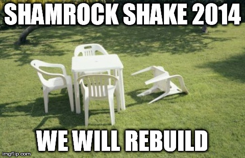 We Will Rebuild Meme | SHAMROCK SHAKE 2014 WE WILL REBUILD | image tagged in memes,we will rebuild | made w/ Imgflip meme maker