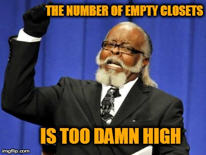 Too Damn High Meme | THE NUMBER OF EMPTY CLOSETS IS TOO DAMN HIGH | image tagged in memes,too damn high | made w/ Imgflip meme maker