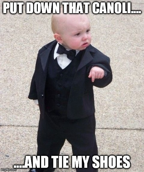 Baby Godfather Meme | PUT DOWN THAT CANOLI.... ....AND TIE MY SHOES | image tagged in memes,baby godfather | made w/ Imgflip meme maker