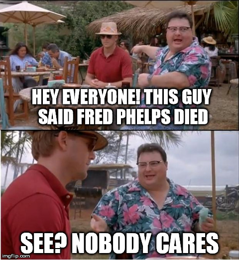 7n8qp what we've really been thinking imgflip,Fred Phelps Memes
