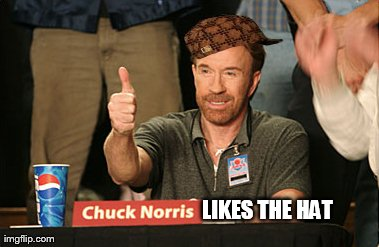 Chuck Norris Approves | LIKES THE HAT | image tagged in memes,chuck norris approves,scumbag | made w/ Imgflip meme maker