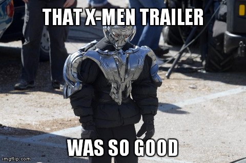 THAT X-MEN TRAILER WAS SO GOOD | made w/ Imgflip meme maker