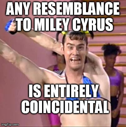 Jim Carrey | ANY RESEMBLANCE TO MILEY CYRUS IS ENTIRELY COINCIDENTAL | image tagged in jim carrey | made w/ Imgflip meme maker