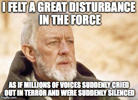 Image result for i felt a sudden disturbance in the force