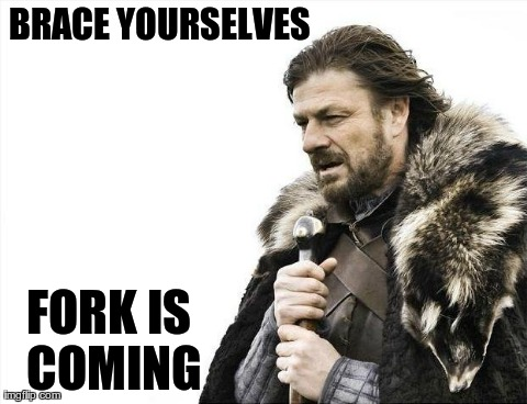 Brace Yourselves Fork Is Coming