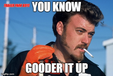 YOU KNOW GOODER IT UP | made w/ Imgflip meme maker