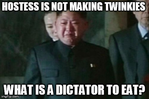 Kim Jong Un Sad Meme | HOSTESS IS NOT MAKING TWINKIES  WHAT IS A DICTATOR TO EAT? | image tagged in memes,kim jong un sad | made w/ Imgflip meme maker
