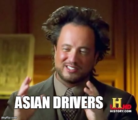 Ancient Aliens Meme | ASIAN DRIVERS | image tagged in memes,ancient aliens | made w/ Imgflip meme maker