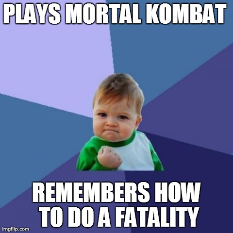 Mortal Kombat Success | PLAYS MORTAL KOMBAT  REMEMBERS HOW TO DO A FATALITY | image tagged in memes,success kid,video games,mortal kombat,funny | made w/ Imgflip meme maker