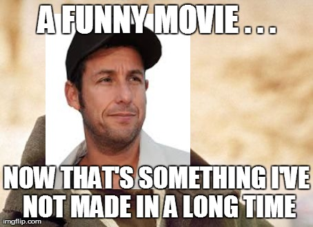 Adam Sandler | A FUNNY MOVIE . . . NOW THAT'S SOMETHING I'VE NOT MADE IN A LONG TIME | image tagged in memes,obi wan kenobi | made w/ Imgflip meme maker