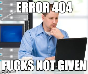 Error 404 | ERROR 404 F**KS NOT GIVEN | image tagged in memes,error 404 | made w/ Imgflip meme maker