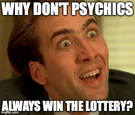 WHY DON'T PSYCHICS ALWAYS WIN THE LOTTERY? | made w/ Imgflip meme maker