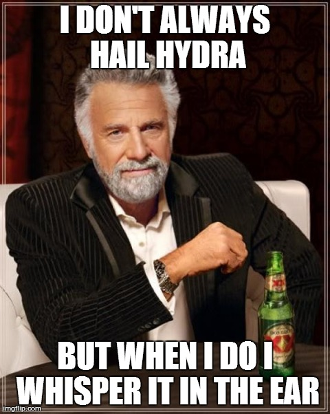 The Most Interesting Man In The World Meme | I DON'T ALWAYS HAIL HYDRA BUT WHEN I DO I WHISPER IT IN THE EAR | image tagged in memes,the most interesting man in the world | made w/ Imgflip meme maker