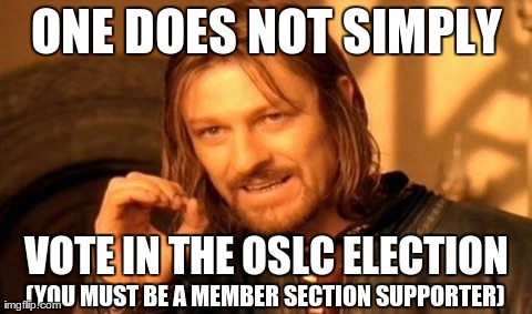 One does not simply vote in the OSLC election (you must be a Member Section supporter)