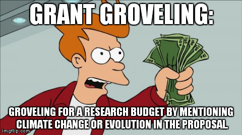 Shut Up And Take My Money Fry Meme | GRANT GROVELING: GROVELING FOR A RESEARCH BUDGET BY MENTIONING CLIMATE CHANGE OR EVOLUTION IN THE PROPOSAL. | image tagged in memes,shut up and take my money fry | made w/ Imgflip meme maker