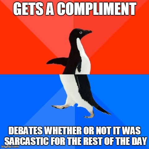Socially Awesome Awkward Penguin Meme | GETS A COMPLIMENT DEBATES WHETHER OR NOT IT WAS SARCASTIC FOR THE REST OF THE DAY | image tagged in memes,socially awesome awkward penguin,AdviceAnimals | made w/ Imgflip meme maker