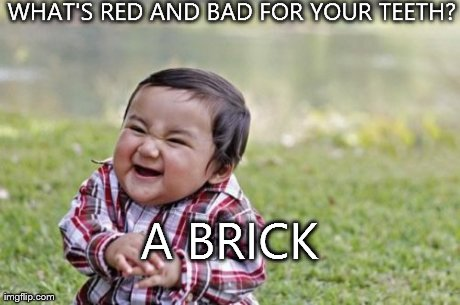 Evil Toddler Meme | WHAT'S RED AND BAD FOR YOUR TEETH? A BRICK | image tagged in memes,evil toddler | made w/ Imgflip meme maker