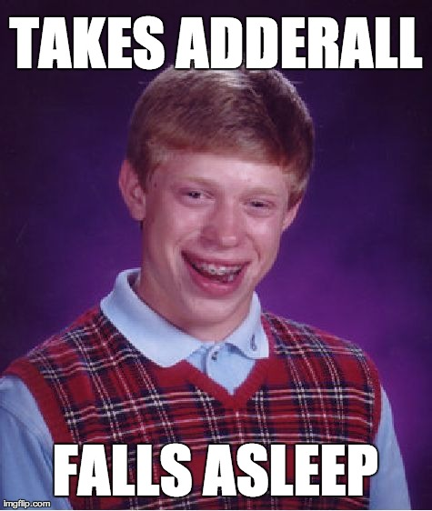 Bad Luck Brian Meme | TAKES ADDERALL FALLS ASLEEP | image tagged in memes,bad luck brian,AdviceAnimals | made w/ Imgflip meme maker