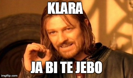 One Does Not Simply Meme | KLARA  JA BI TE JEBO | image tagged in memes,one does not simply | made w/ Imgflip meme maker