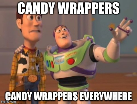 X, X Everywhere Meme | CANDY WRAPPERS CANDY WRAPPERS EVERYWHERE | image tagged in memes,x x everywhere,AdviceAnimals | made w/ Imgflip meme maker