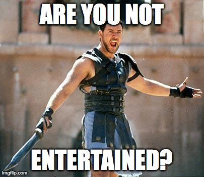 Gladiator  Meme | ARE YOU NOT ENTERTAINED? | image tagged in gladiator ,AdviceAnimals | made w/ Imgflip meme maker