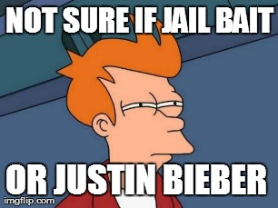 Futurama Fry Meme | NOT SURE IF JAIL BAIT OR JUSTIN BIEBER  | image tagged in memes,futurama fry | made w/ Imgflip meme maker