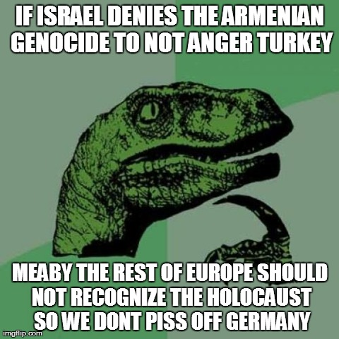 8d8ed my thoughts on israels stand on the armenian genocide imgflip
