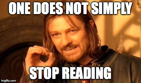 One Does Not Simply | ONE DOES NOT SIMPLY STOP READING | image tagged in memes,one does not simply | made w/ Imgflip meme maker