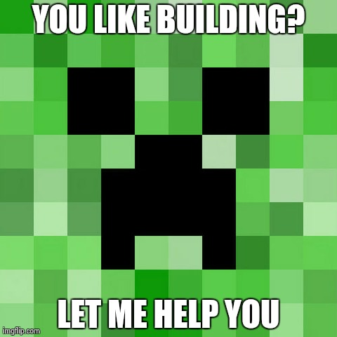 Scumbag Minecraft | YOU LIKE BUILDING? LET ME HELP YOU | image tagged in memes,scumbag minecraft | made w/ Imgflip meme maker