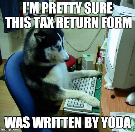Have no idea what i am doing meme i m pretty sure this tax return