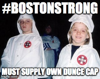 Kool Kid Klan | #BOSTONSTRONG MUST SUPPLY OWN DUNCE CAP | image tagged in memes,kool kid klan | made w/ Imgflip meme maker
