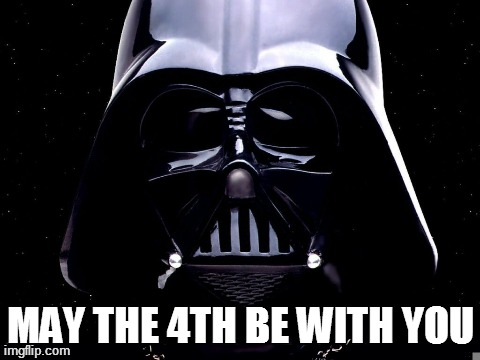 Darth the 4th | MAY THE 4TH BE WITH YOU | image tagged in memes,funny,darth vader,star wars,4th,may | made w/ Imgflip meme maker
